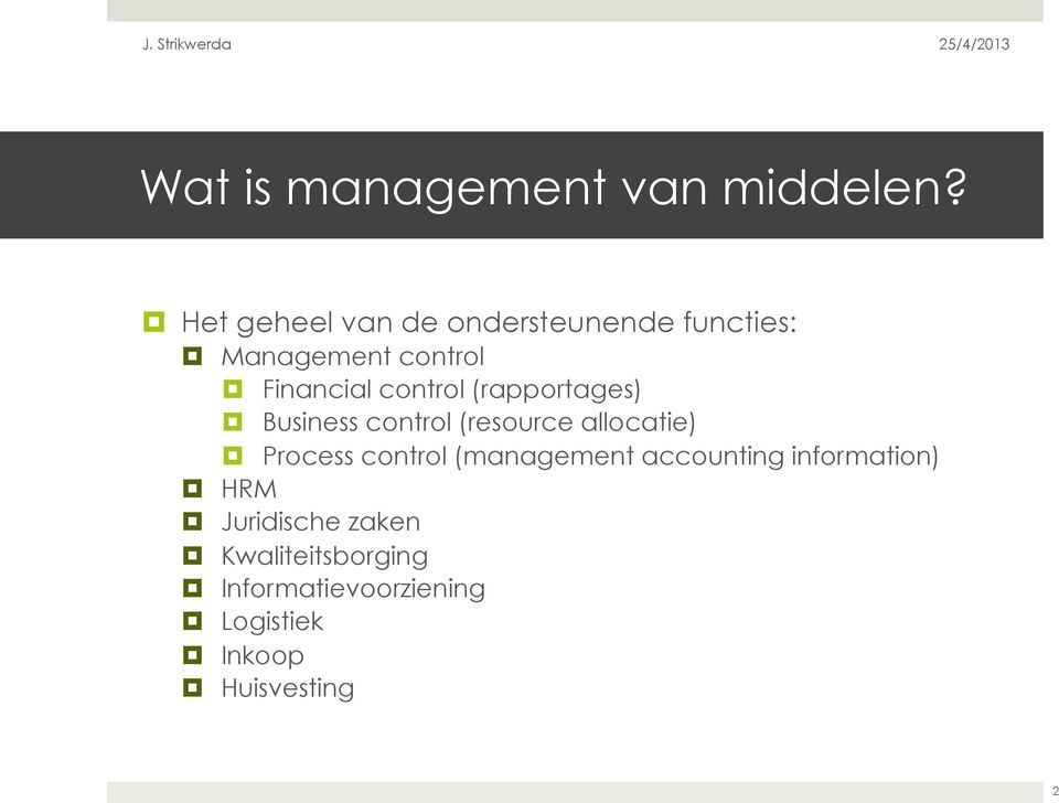 control (rapportages) Business control (resource allocatie) Process control