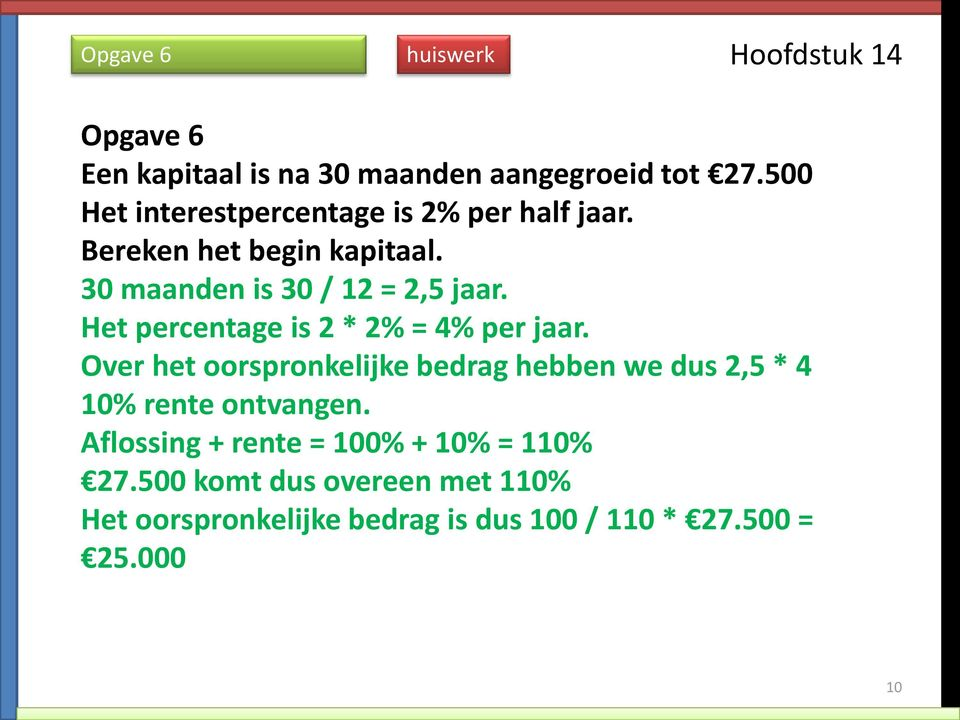 Het percentage is 2 * 2% = 4% per jaar.