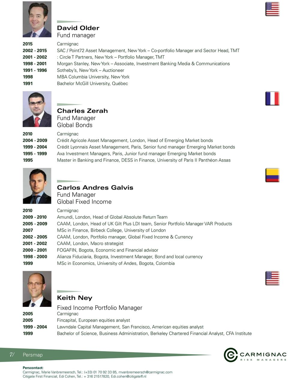 University, Québec Charles Zerah Fund Manager Global Bonds 2010 Carmignac 2004-2009 Crédit Agricole Asset Management, London, Head of Emerging Market bonds 1999-2004 Crédit Lyonnais Asset Management,
