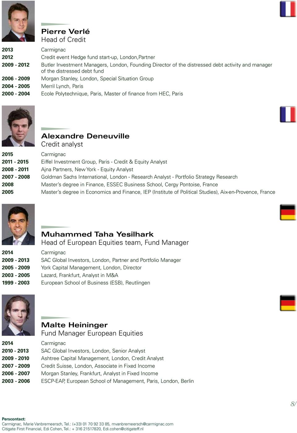 Alexandre Deneuville Credit analyst 2015 Carmignac 2011-2015 Eiffel Investment Group, Paris - Credit & Equity Analyst 2008-2011 Ajna Partners, New York - Equity Analyst 2007-2008 Goldman Sachs