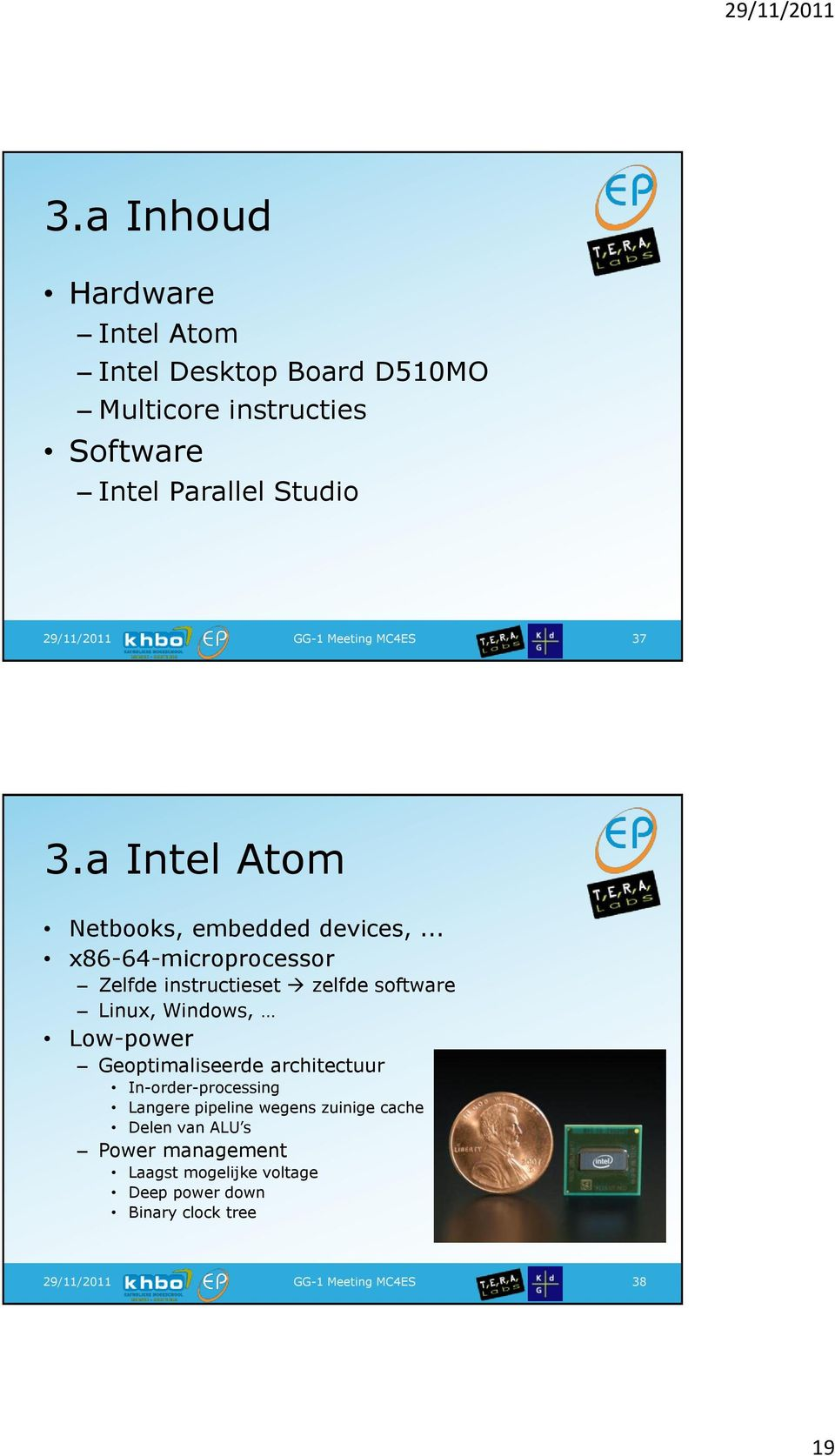 .. x86-64-microprocessor Zelfde instructieset zelfde software Linux, Windows, Low-power Geoptimaliseerde