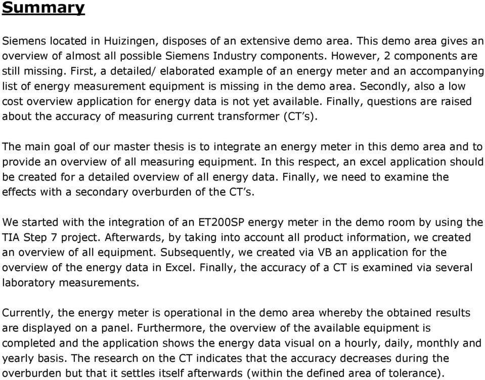 Secondly, also a low cost overview application for energy data is not yet available. Finally, questions are raised about the accuracy of measuring current transformer (CT s).