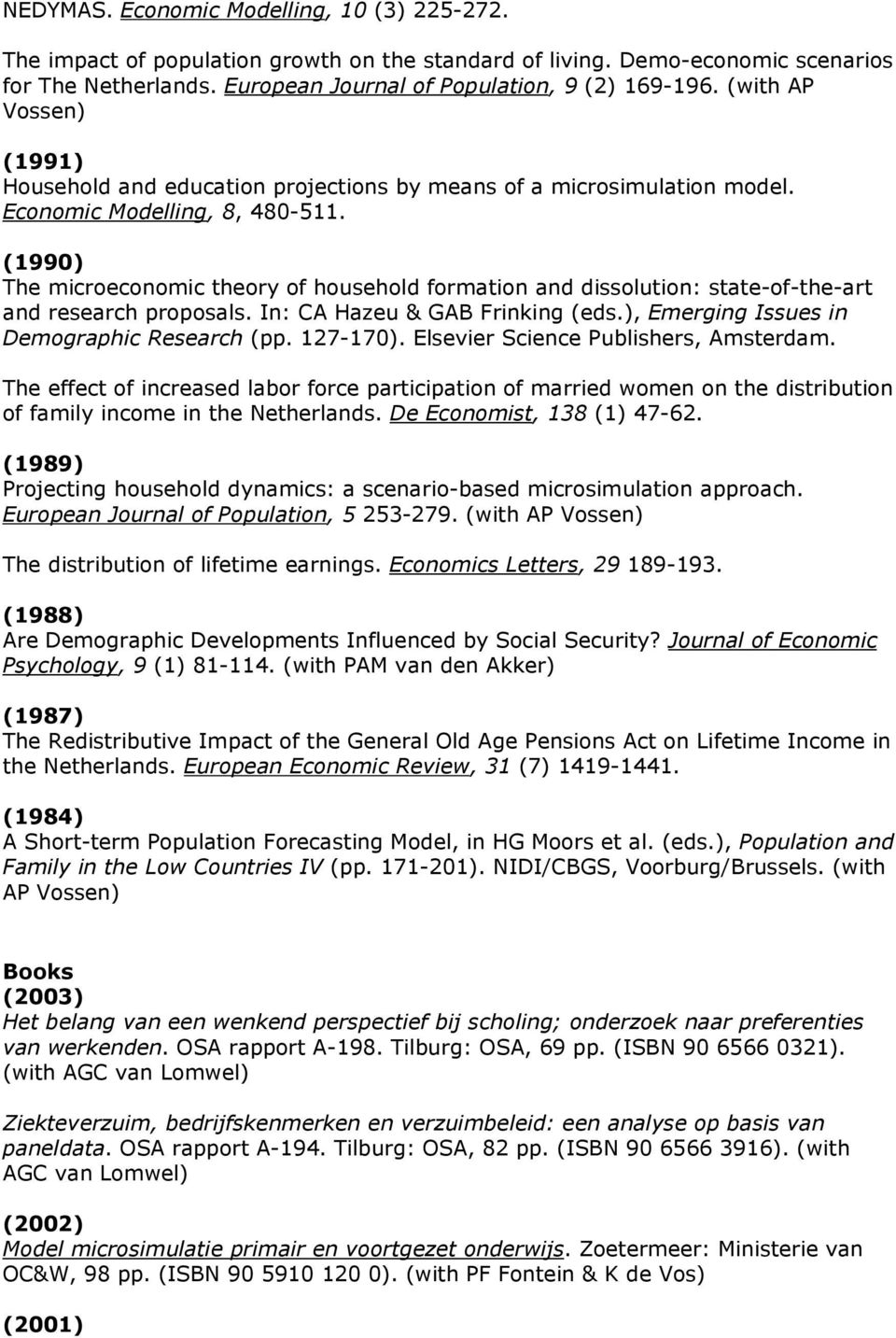 (1990) The microeconomic theory of household formation and dissolution: state-of-the-art and research proposals. In: CA Hazeu & GAB Frinking (eds.), Emerging Issues in Demographic Research (pp.