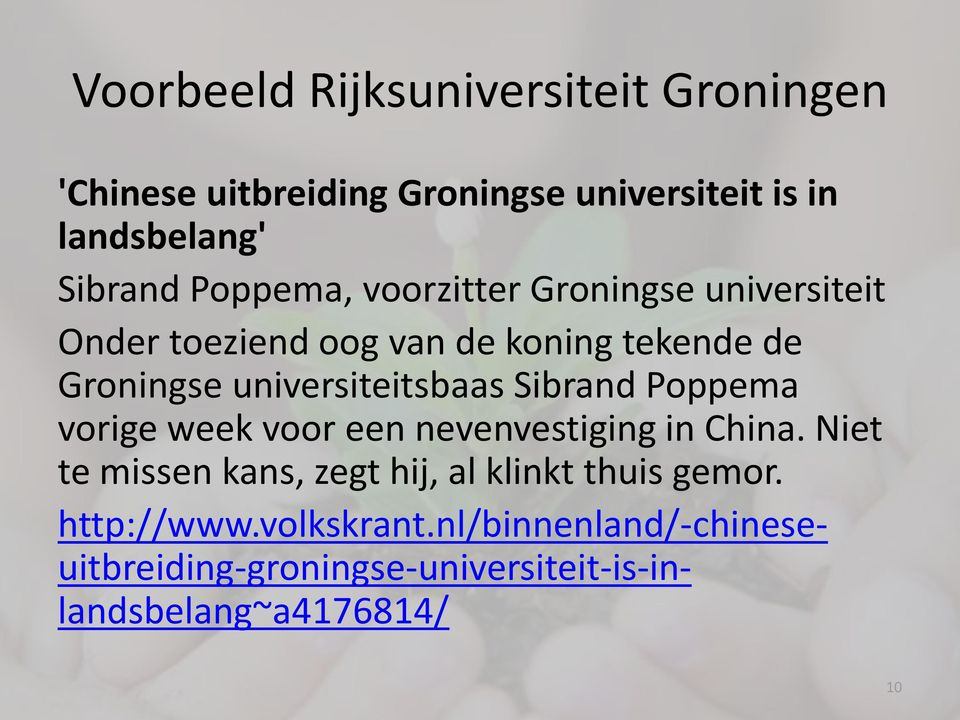 universiteitsbaas Sibrand Poppema vorige week voor een nevenvestiging in China.