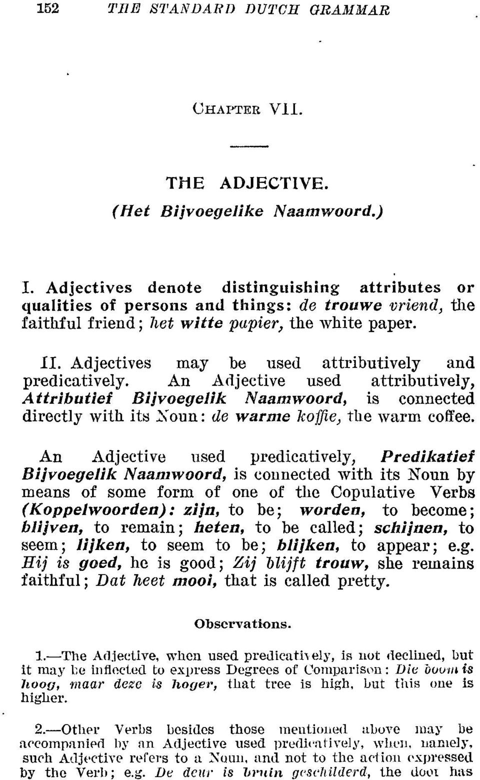 Adjectives may be used attributively and predicatively. An Arljective used attributively, Attributief Bijvoegelik Naamwoord, is connected directly with its X oun: de war me koj]ie, the warm coffee.