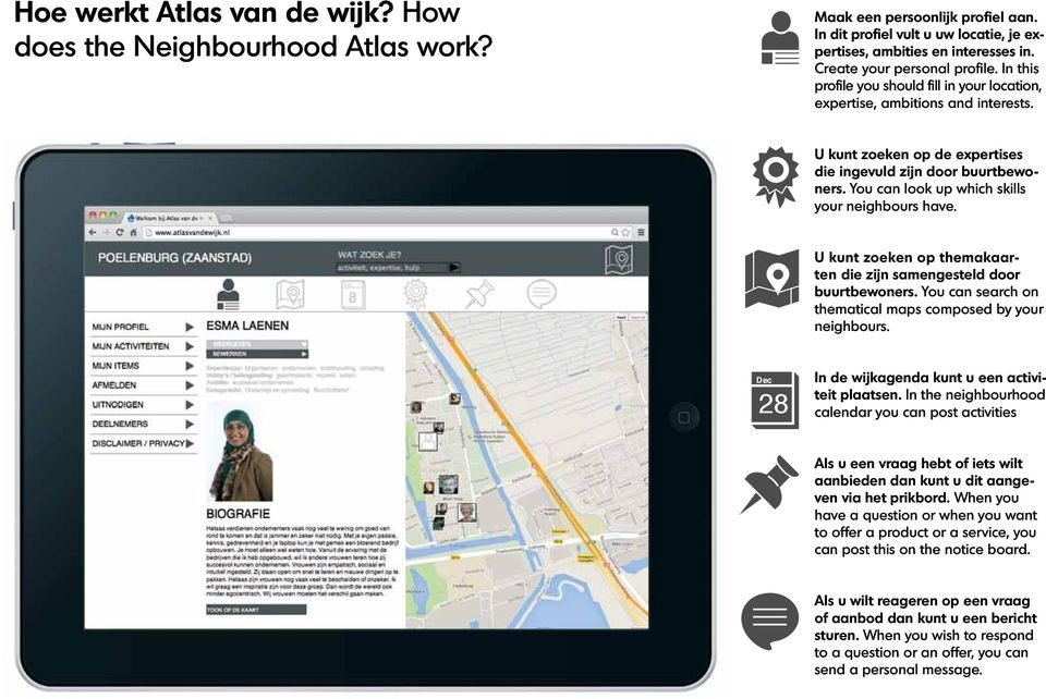 You can look up which skills your neighbours have. U kunt zoeken op themakaarten die zijn samengesteld door buurtbewoners. You can search on thematical maps composed by your neighbours.