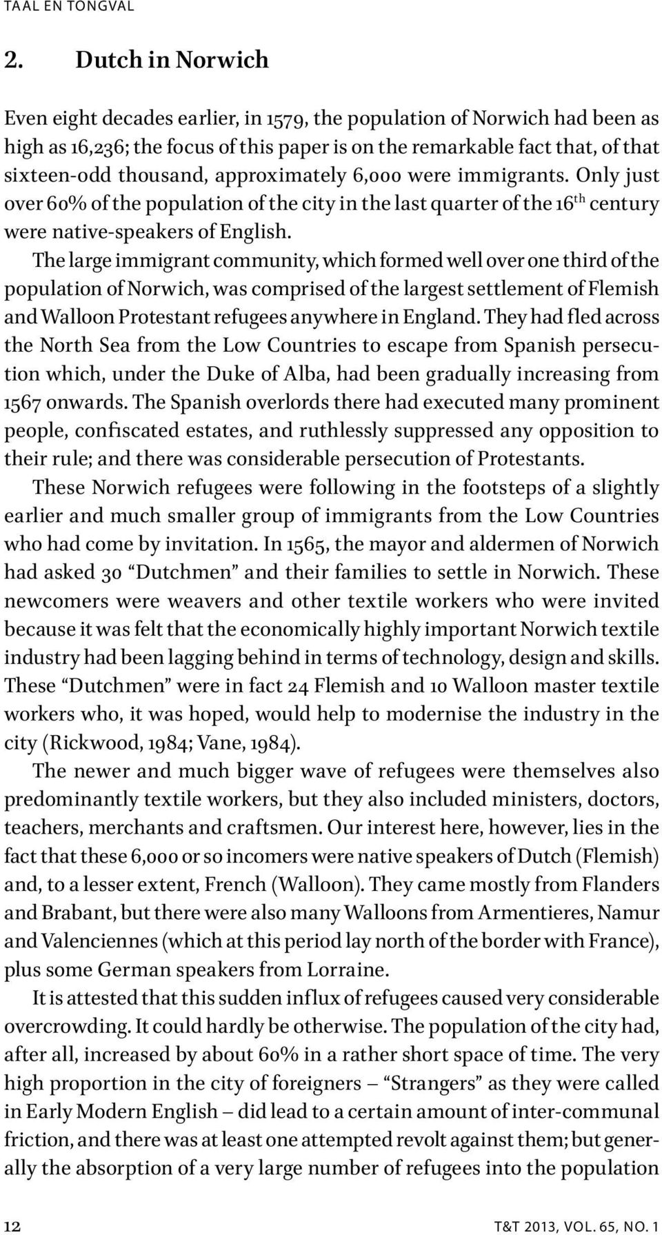 The large immigrant community, which formed well over one third of the population of Norwich, was comprised of the largest settlement of Flemish and Walloon Protestant refugees anywhere in England.