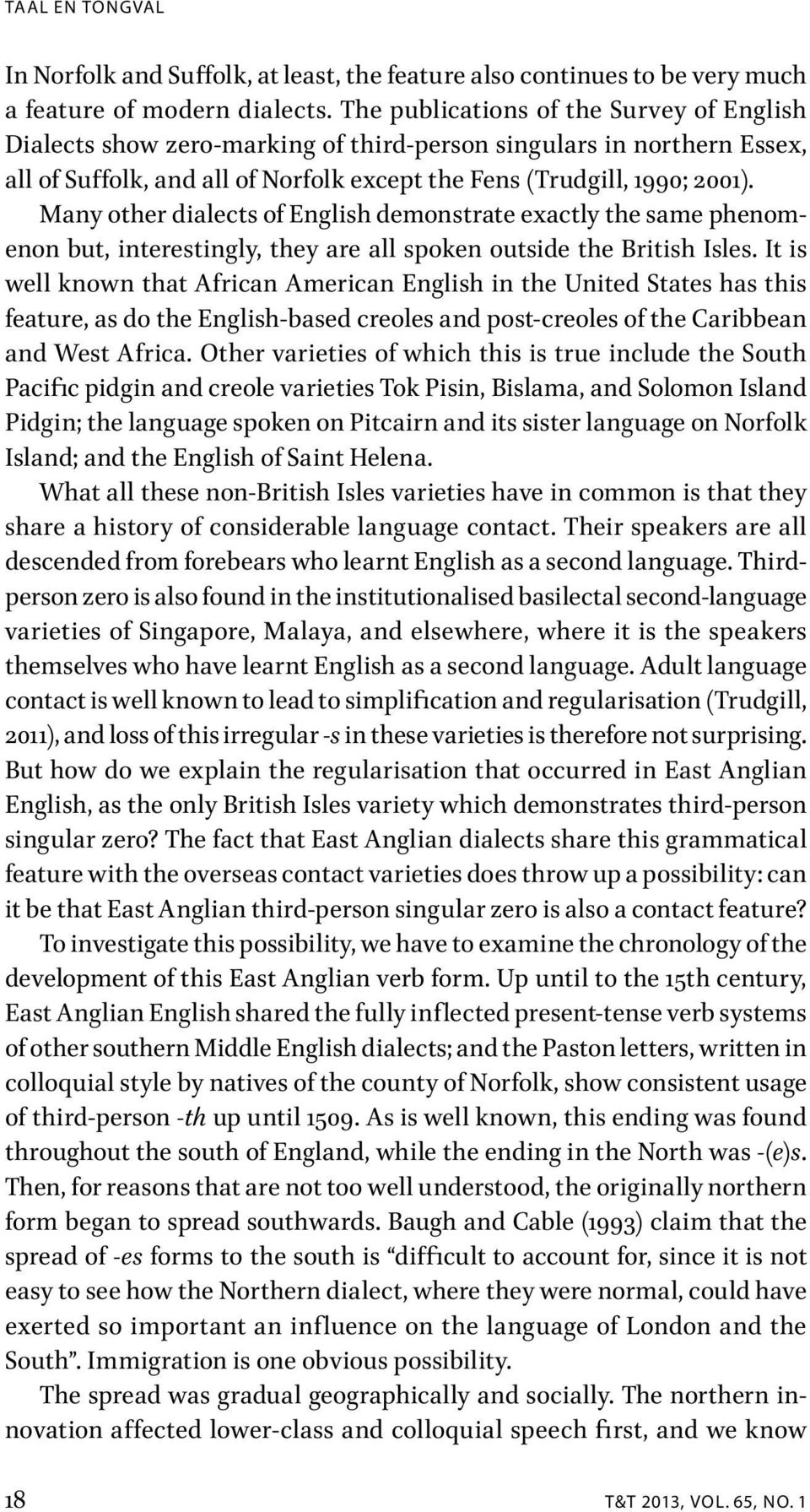 Many other dialects of English demonstrate exactly the same phenomenon but, interestingly, they are all spoken outside the British Isles.