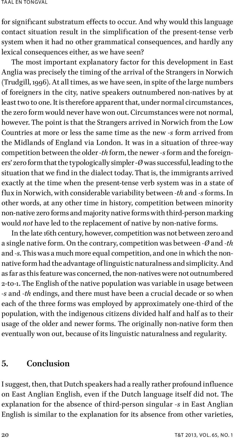as we have seen? The most important explanatory factor for this development in East Anglia was precisely the timing of the arrival of the Strangers in Norwich (Trudgill, 1996).