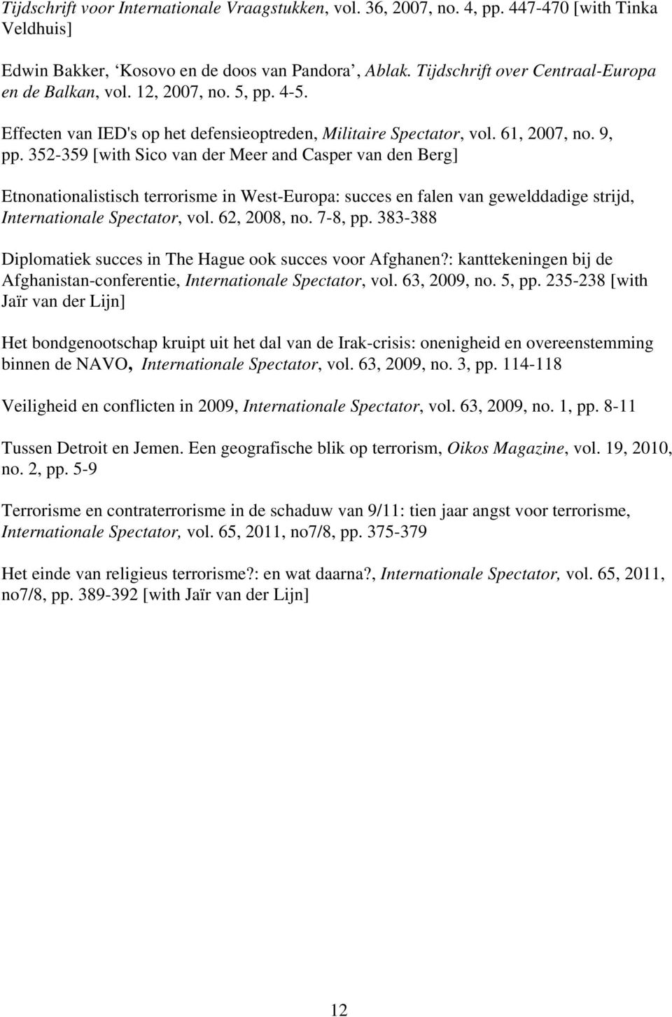 352-359 [with Sico van der Meer and Casper van den Berg] Etnonationalistisch terrorisme in West-Europa: succes en falen van gewelddadige strijd, Internationale Spectator, vol. 62, 2008, no. 7-8, pp.