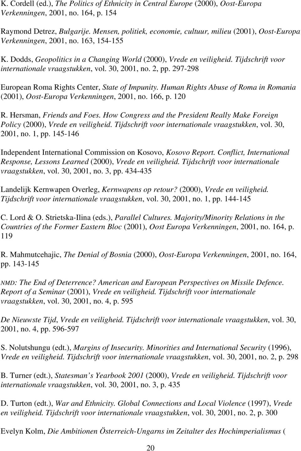 Tijdschrift voor internationale vraagstukken, vol. 30, 2001, no. 2, pp. 297-298 European Roma Rights Center, State of Impunity.