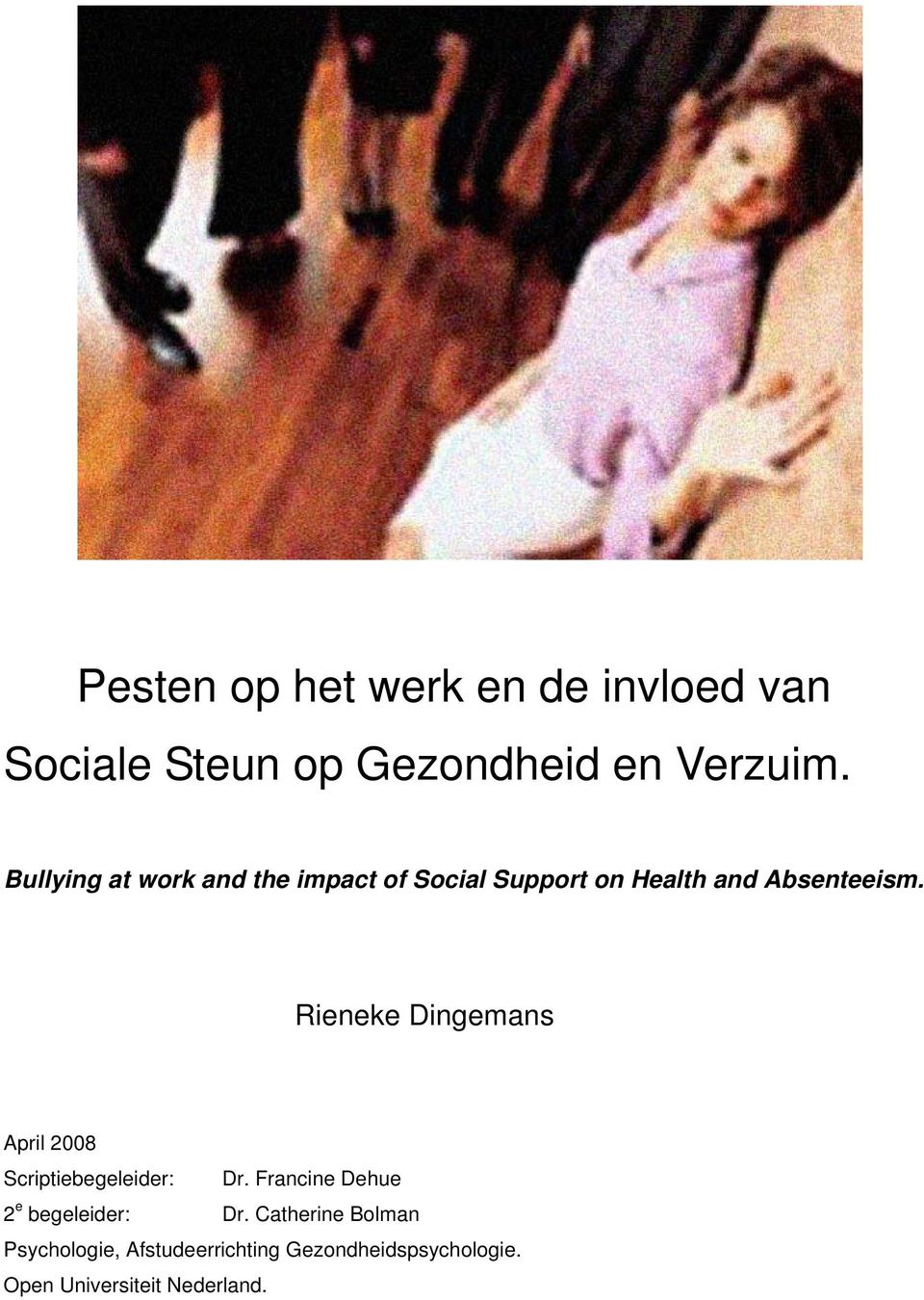 Rieneke Dingemans April 2008 Scriptiebegeleider: Dr.