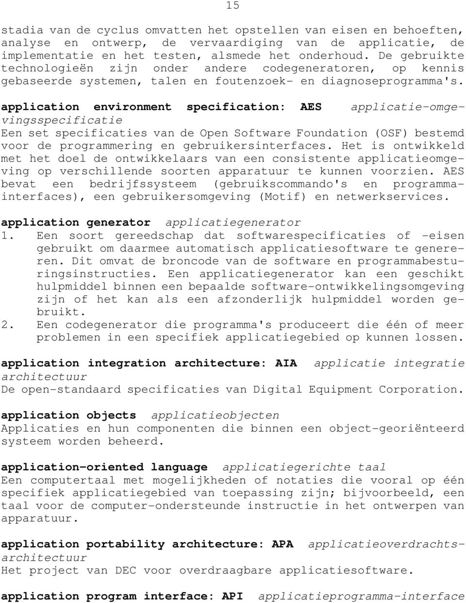 application environment specification: AES applicatie-omgevingsspecificatie Een set specificaties van de Open Software Foundation (OSF) bestemd voor de programmering en gebruikersinterfaces.