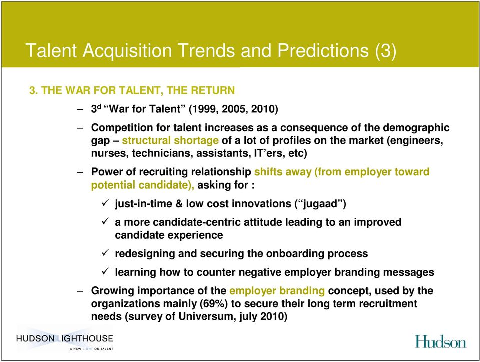 (engineers, nurses, technicians, assistants, IT ers, etc) Power of recruiting relationship shifts away (from employer toward potential candidate), asking for : just-in-time & low cost innovations (