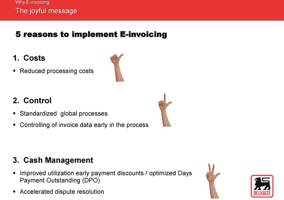 Control Standardized global processes Controlling of invoice data early in the