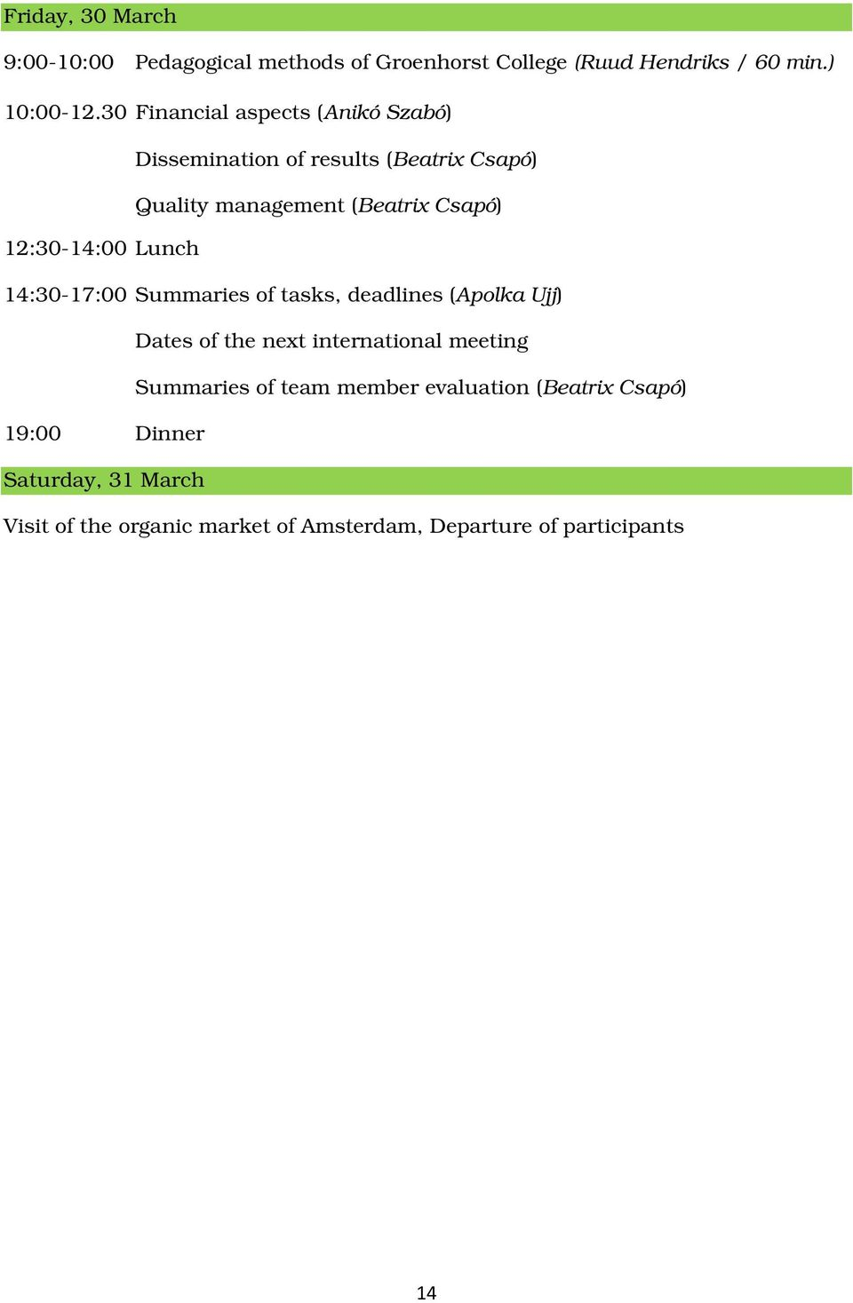 12:30-14:00 Lunch 14:30-17:00 Summaries of tasks, deadlines (Apolka Ujj) Dates of the next international meeting