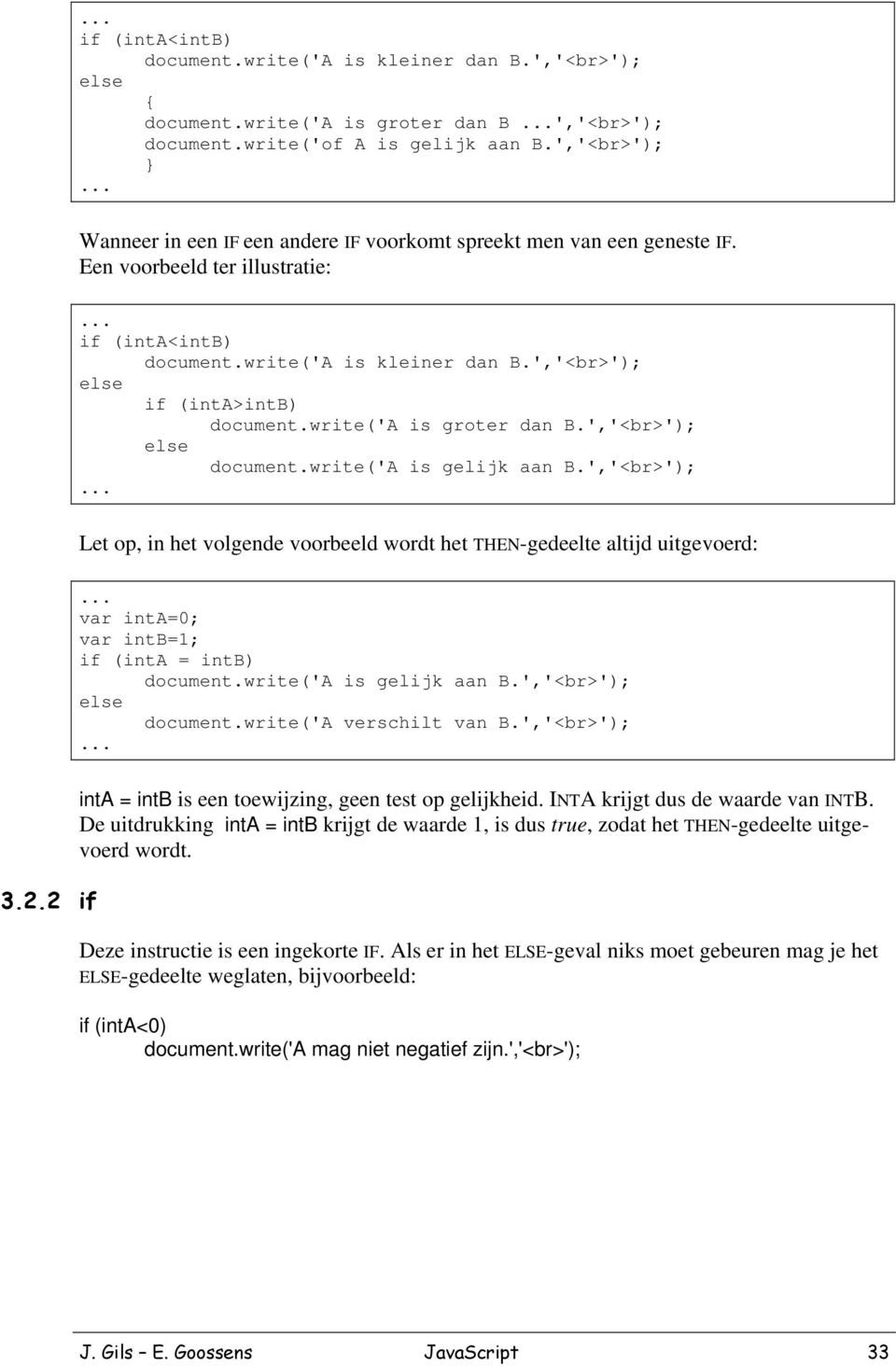 ','<br>'); else if (inta>intb) document.write('a is groter dan B.','<br>'); else document.write('a is gelijk aan B.