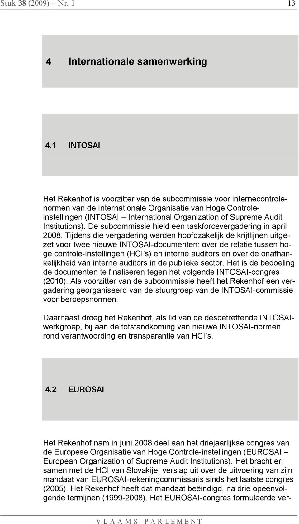 Audit Institutions). De subcommissie hield een taskforcevergadering in april 2008.
