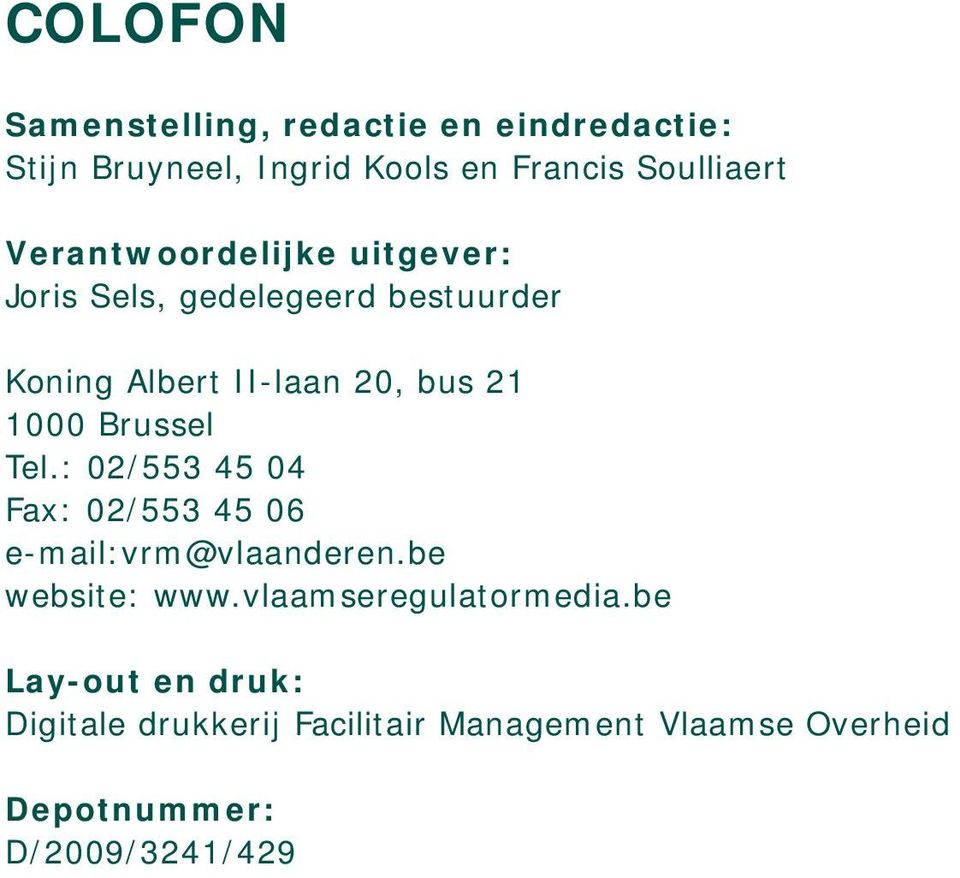 Brussel Tel.: 02/553 45 04 Fax: 02/553 45 06 e-mail:vrm@vlaanderen.be website: www.