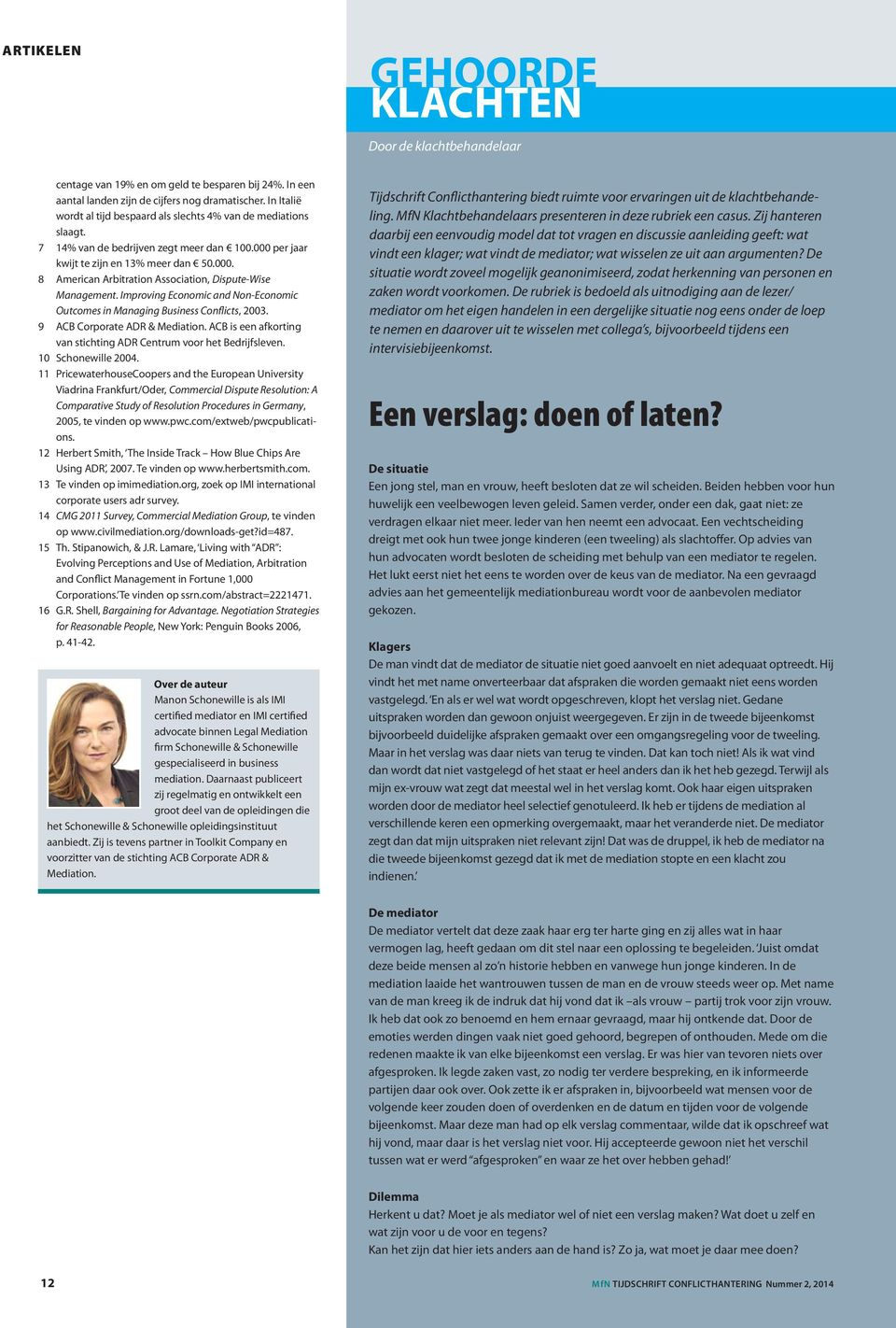 Improving Economic and Non-Economic Outcomes in Managing Business Conflicts, 2003. 9 ACB Corporate ADR & Mediation. ACB is een afkorting van stichting ADR Centrum voor het Bedrijfsleven.