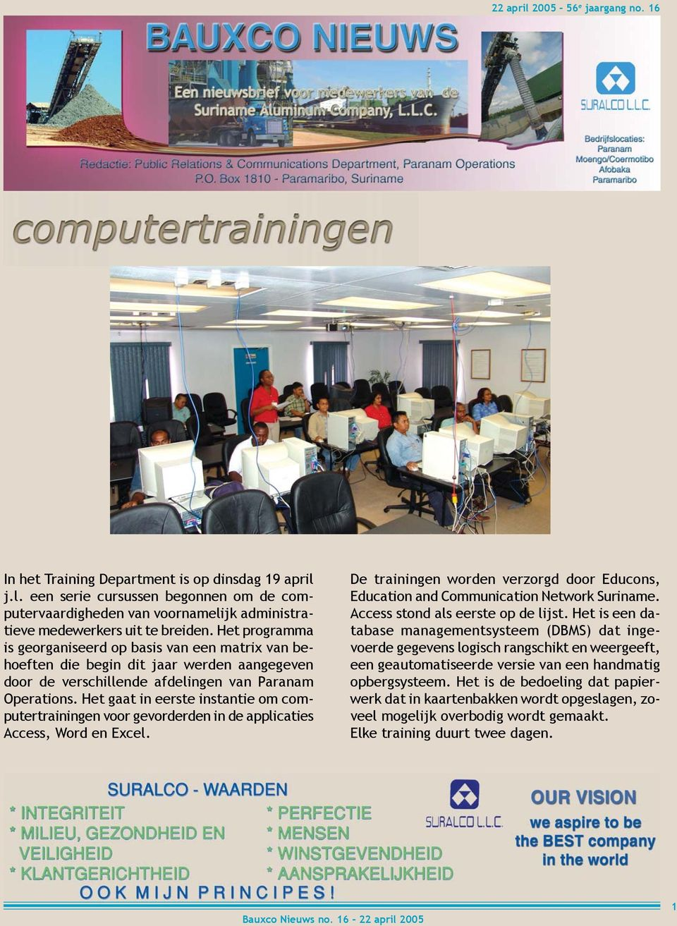 Het gaat in eerste instantie om computertrainingen voor gevorderden in de applicaties Access, Word en Excel. De trainingen worden verzorgd door Educons, Education and Communication Network Suriname.