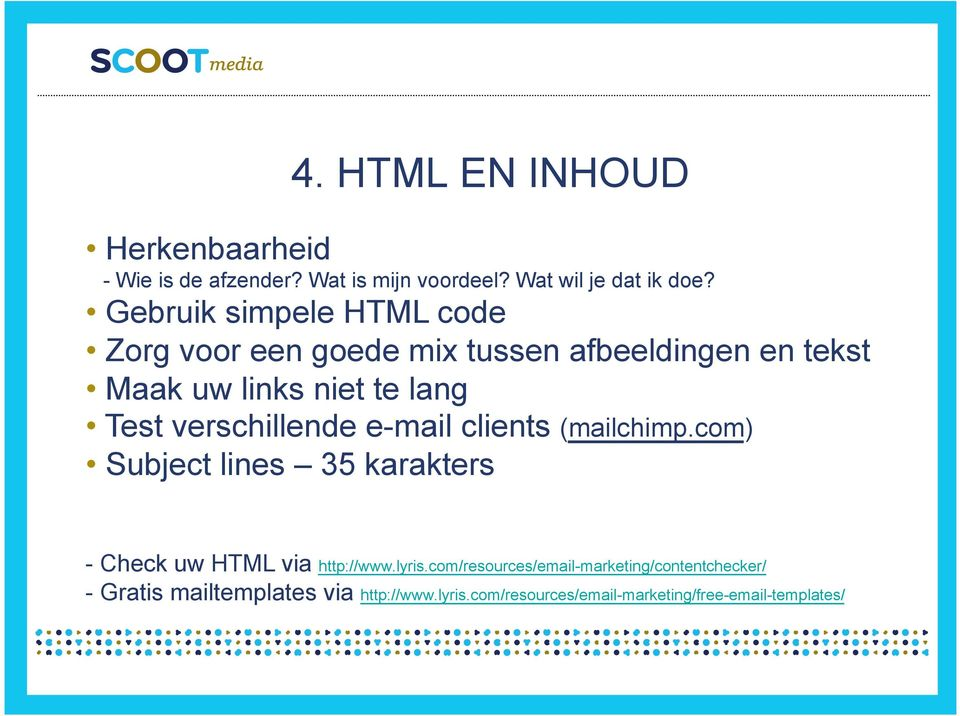 verschillende e-mail clients (mailchimp.com) Subject lines 35 karakters - Check uw HTML via http://www.lyris.
