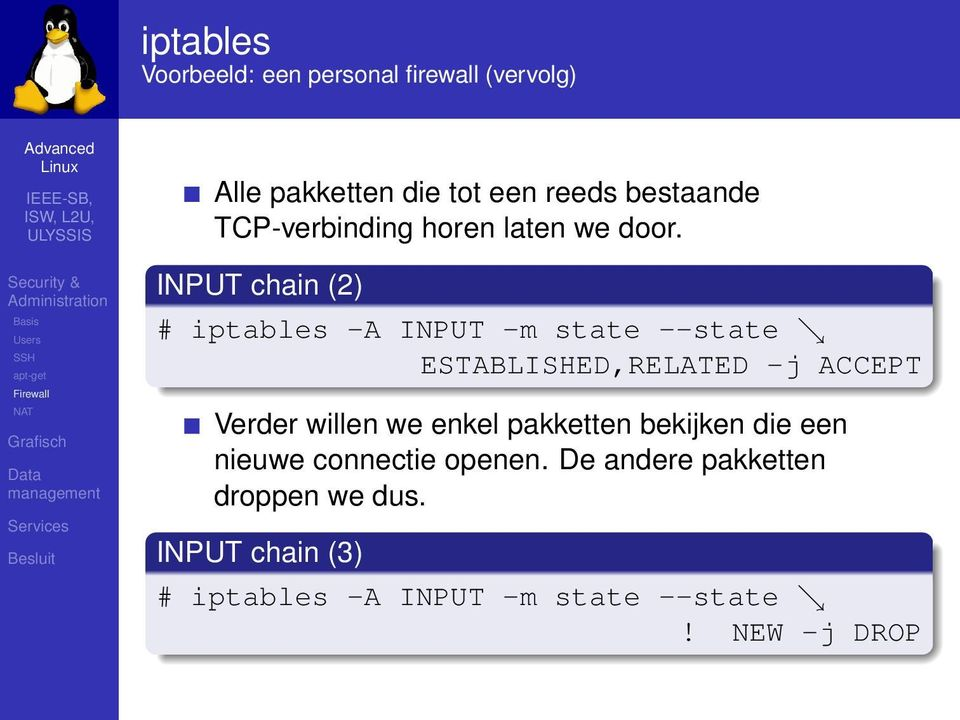 INPUT chain (2) # iptables -A INPUT -m state --state ESTABLISHED,RELATED -j ACCEPT Verder willen we enkel
