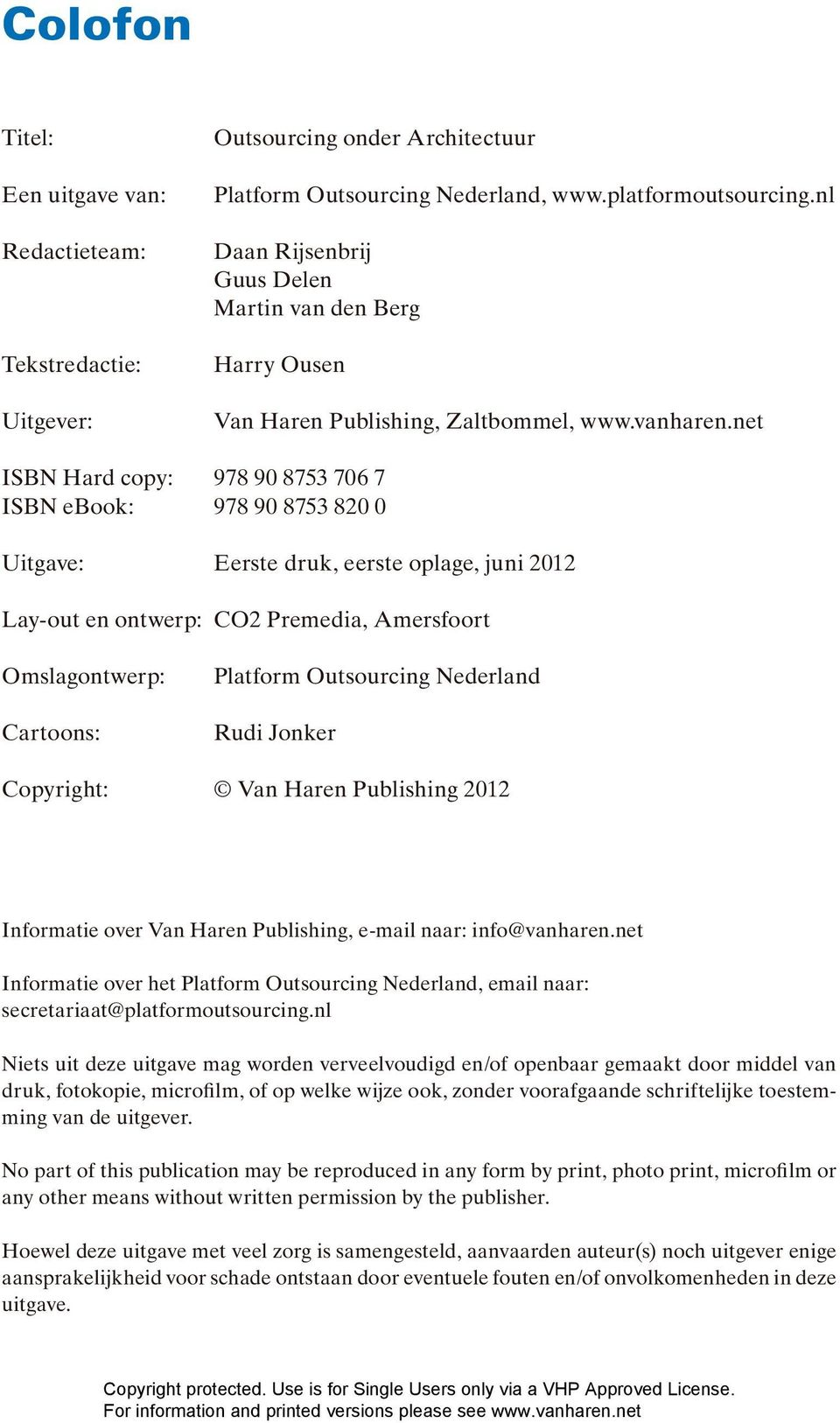 net ISBN Hard copy: 978 90 8753 706 7 ISBN ebook: 978 90 8753 820 0 Uitgave: Eerste druk, eerste oplage, juni 2012 Lay-out en ontwerp: CO2 Premedia, Amersfoort Omslagontwerp: Cartoons: Platform