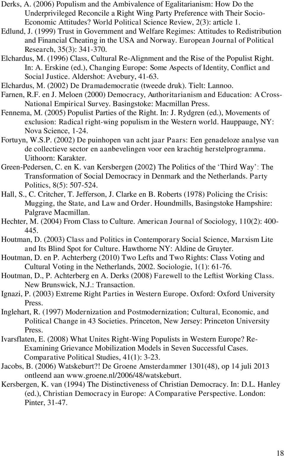 European Journal of Political Research, 35(3): 341-370. Elchardus, M. (1996) Class, Cultural Re-Alignment and the Rise of the Populist Right. In: A. Erskine (ed.