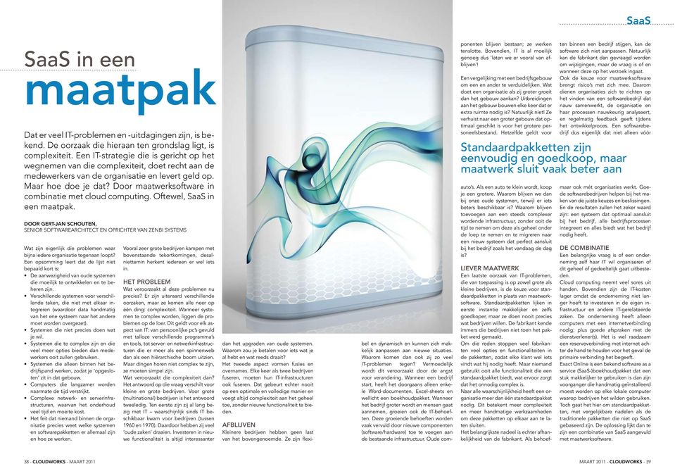 Door maatwerksoftware in combinatie met cloud computing. Oftewel, SaaS in een maatpak.