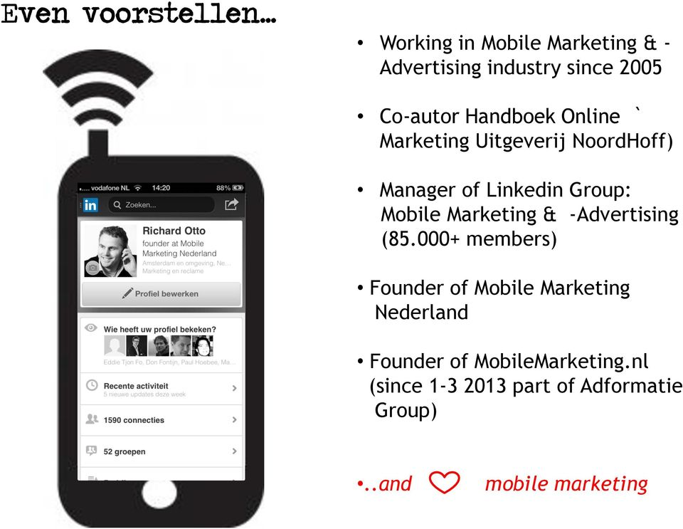 Online ` Marketing Uitgeverij NoordHoff) Manager of Linkedin Group: Mobile Marketing &
