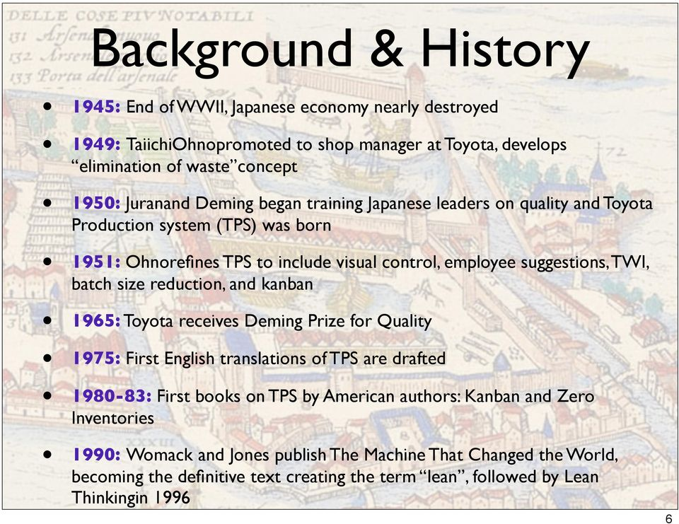 batch size reduction, and kanban 1965: Toyota receives Deming Prize for Quality 1975: First English translations of TPS are drafted 1980-83: First books on TPS by American