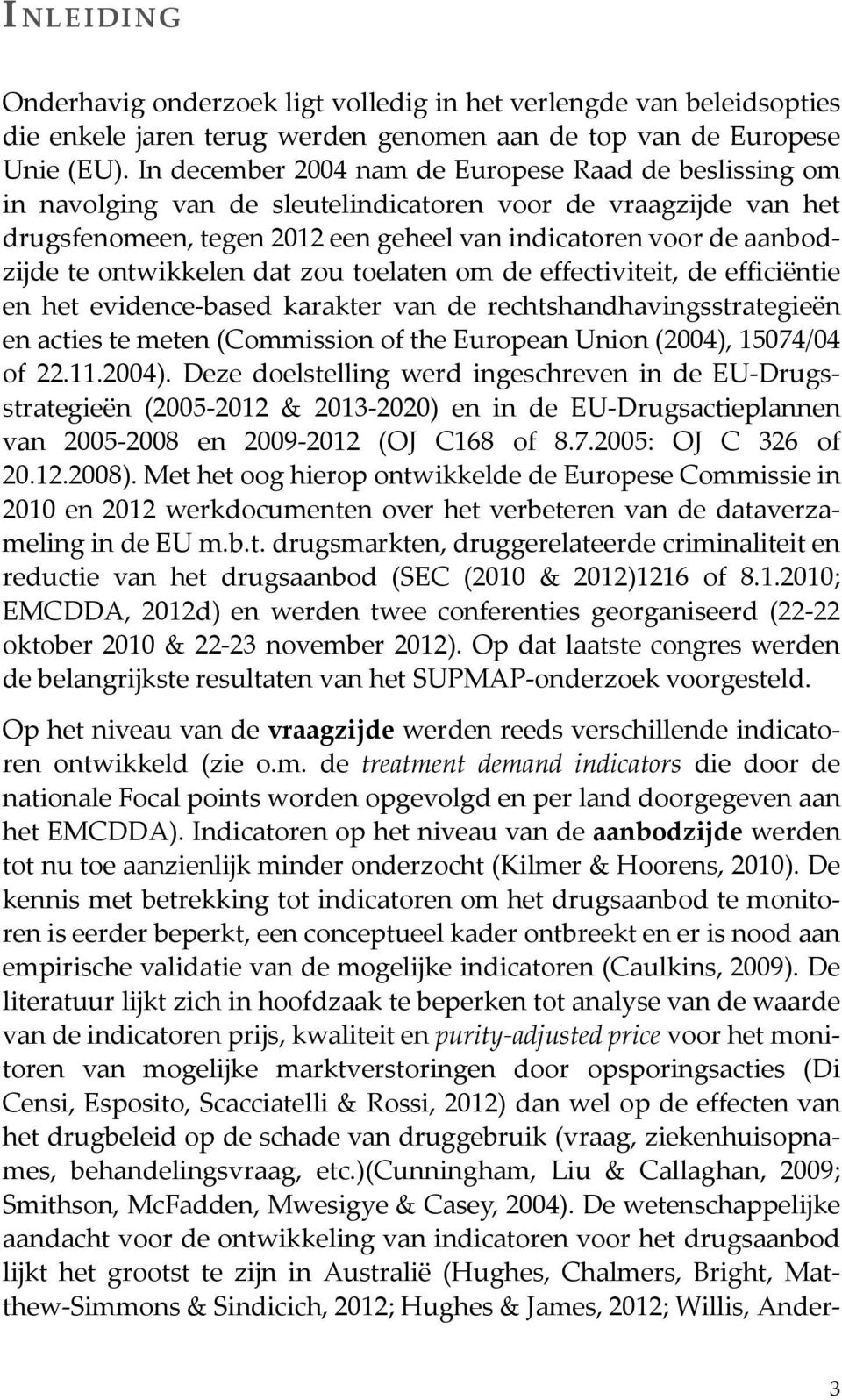 ontwikkelen dat zou toelaten om de effectiviteit, de efficiëntie en het evidence-based karakter van de rechtshandhavingsstrategieën en acties te meten (Commission of the European Union (2004),
