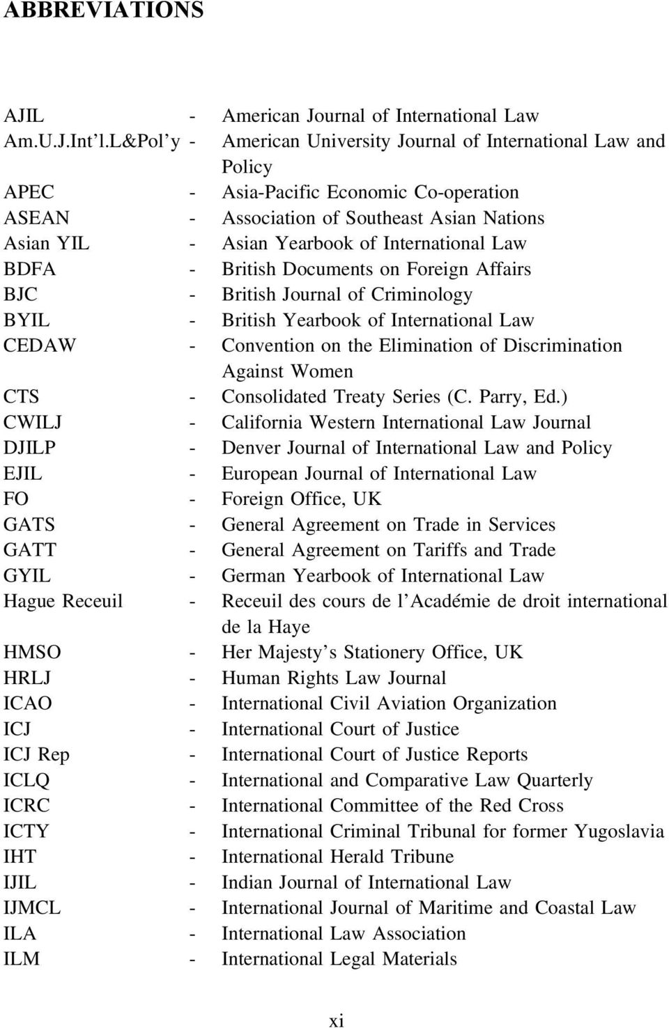 International Law BDFA - British Documents on Foreign Affairs BJC - British Journal of Criminology BYIL - British Yearbook of International Law CEDAW - Convention on the Elimination of Discrimination