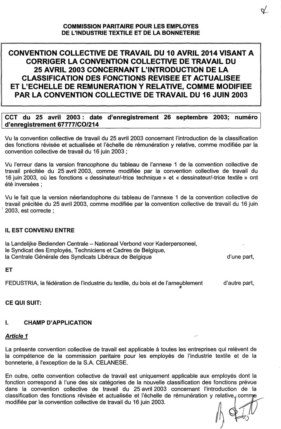 CCT du 25 avril 2003: date d'enregistrement 26 septembre 2003; numéro d'enregistrement 67777/C0/214 Vu la convention collective de travail du 25 avril 2003 concernant l'introduction de la