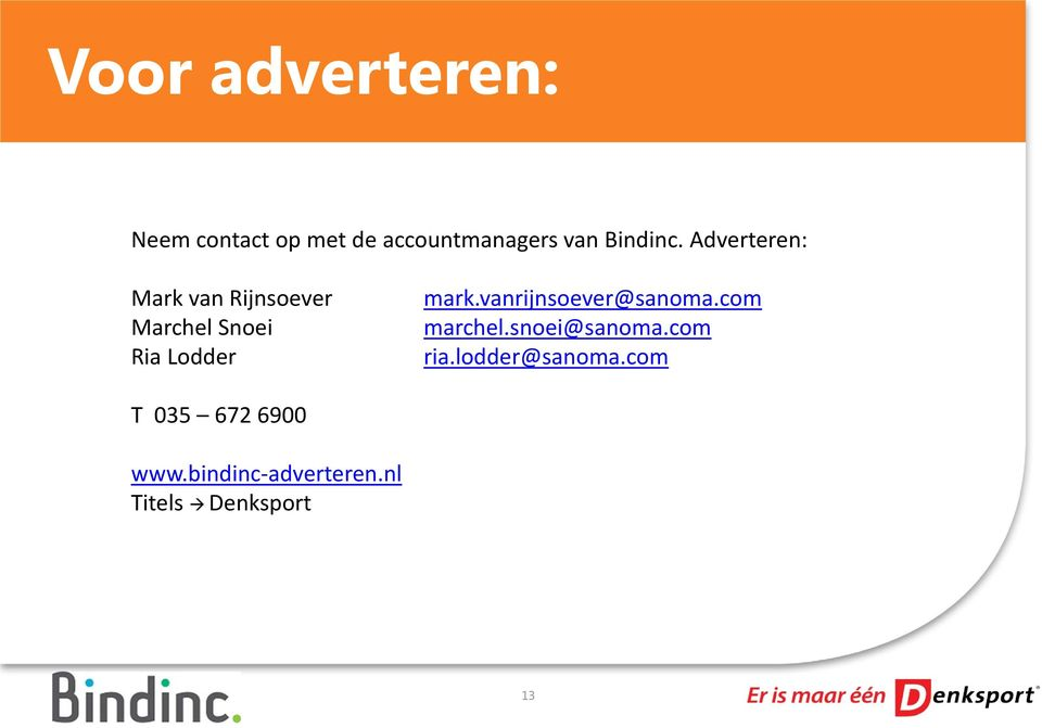 Adverteren: Mark van Rijnsoever Marchel Snoei Ria Lodder mark.
