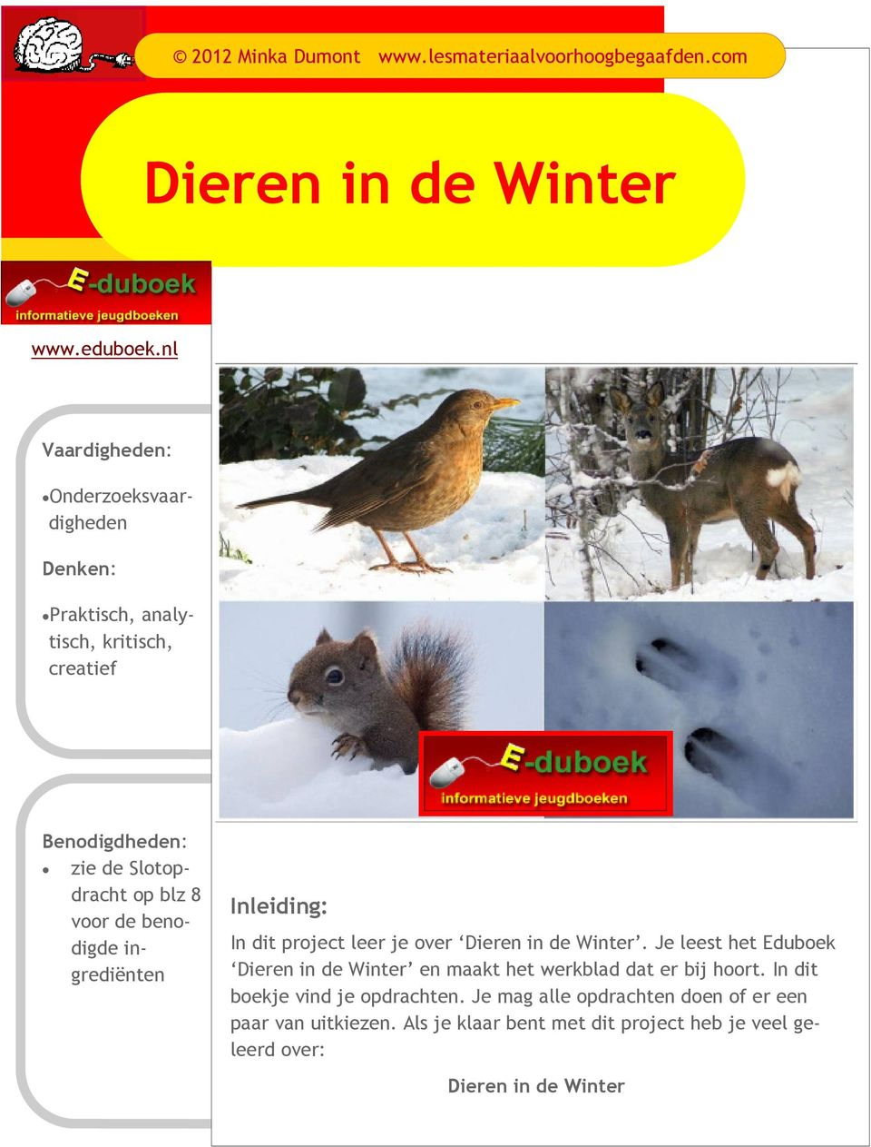 analytisch, kritisch, creatief Inleiding: In dit project leer je over Dieren in de Winter.
