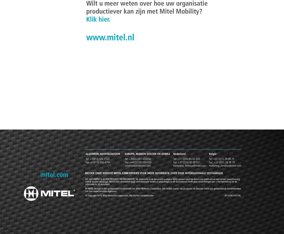 com Nederland België Tel: +31 (0)30 85 00 030 Fax: +31 (0)30 85 00 031 marketing_benelux@mitel.com BEZOEK ONZE WEBSITE MITEL.