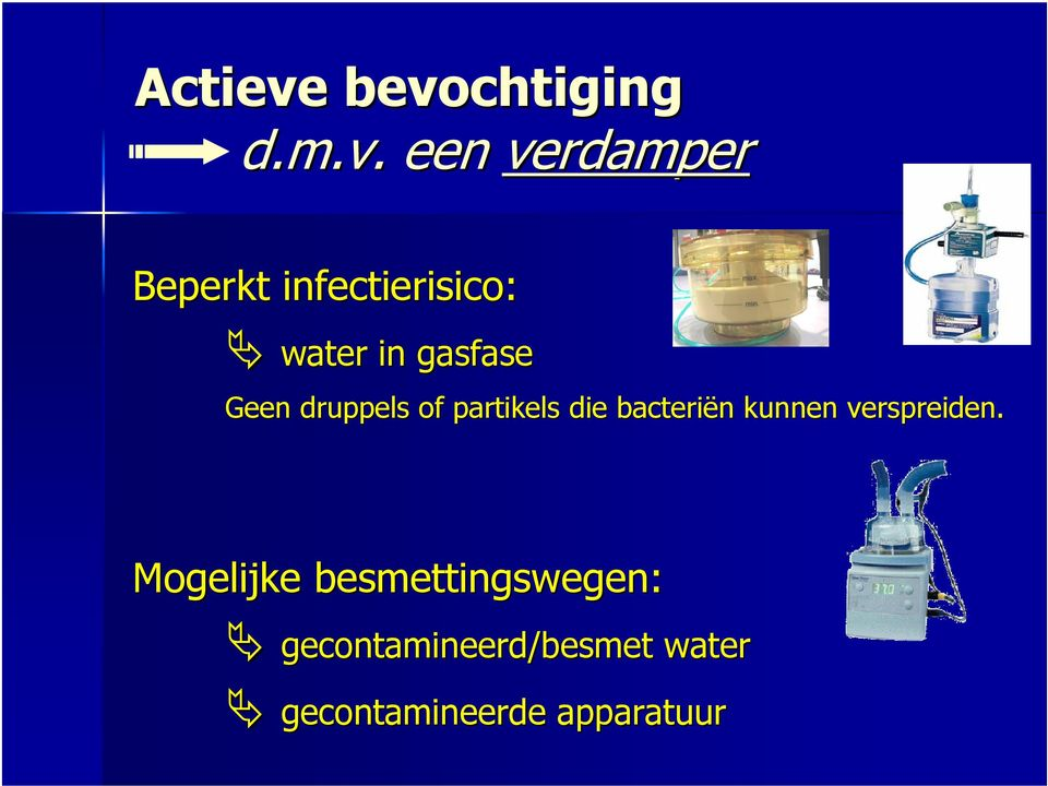 infectierisico: water in gasfase Geen druppels of