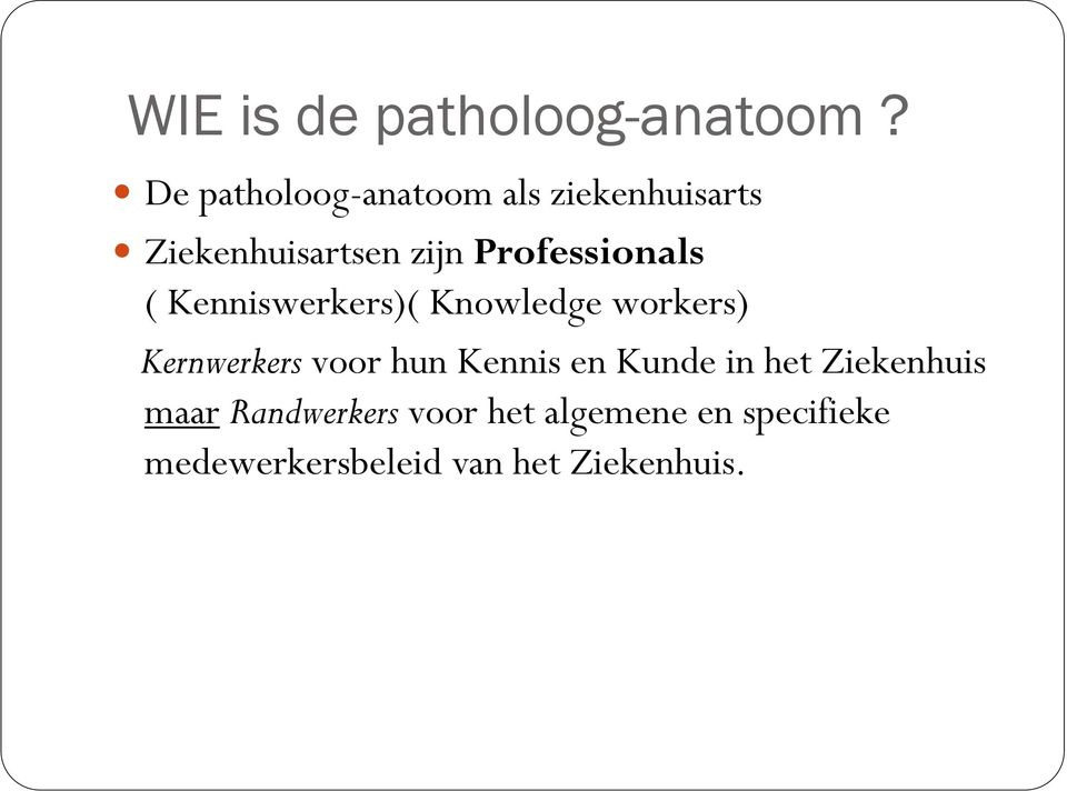 Professionals ( Kenniswerkers)( Knowledge workers) Kernwerkers voor