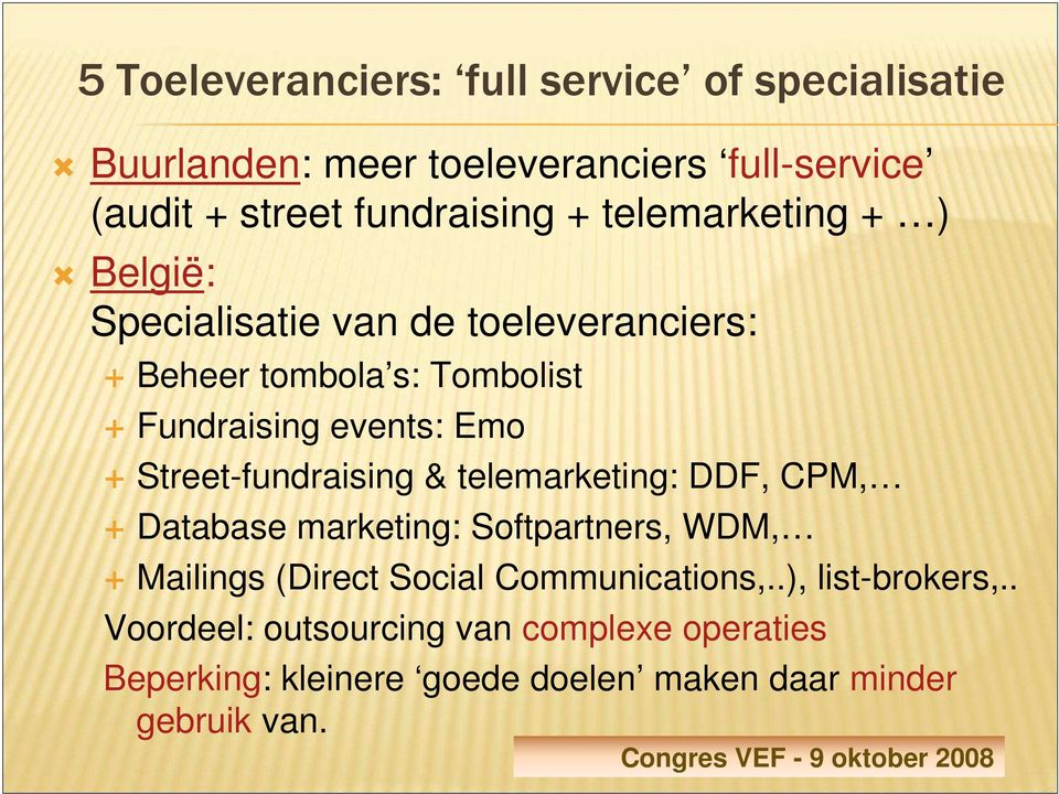 Street-fundraising & telemarketing: DDF, CPM, Database marketing: Softpartners, WDM, Mailings (Direct Social
