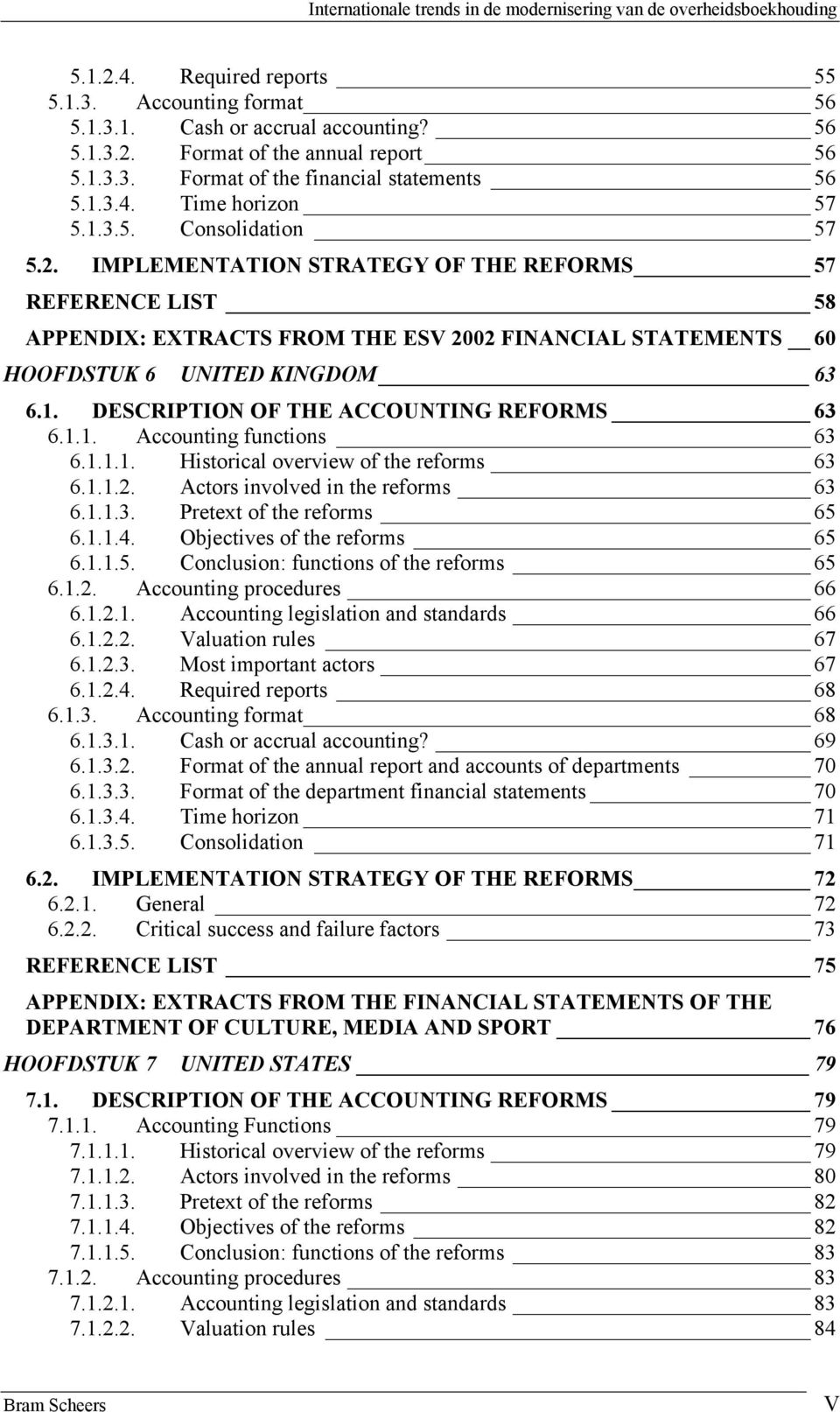 IMPLEMENTATION STRATEGY OF THE REFORMS 57 REFERENCE LIST 58 APPENDIX: EXTRACTS FROM THE ESV 2002 FINANCIAL STATEMENTS 60 HOOFDSTUK 6 UNITED KINGDOM 63 6.1. DESCRIPTION OF THE ACCOUNTING REFORMS 63 6.