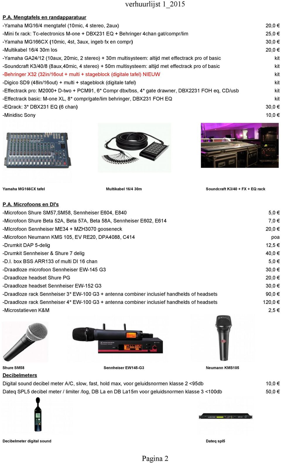 stereo) + 50m multisysteem: altijd met effectrack pro of basic -Behringer X32 (32in/16out + multi + stageblock (digitale tafel) NIEUW -Digico SD9 (48in/16out) + multi + stageblock (digitale tafel)