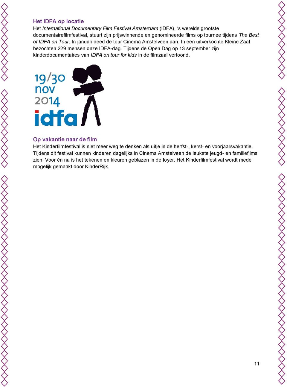 Tijdens de Open Dag op 13 september zijn kinderdocumentaires van IDFA on tour for kids in de filmzaal vertoond.