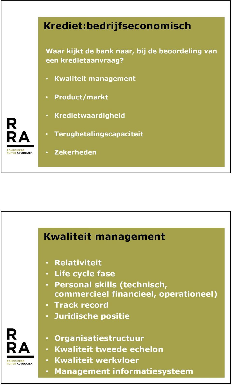 management Relativiteit Life cycle fase Personal skills (technisch, commercieel financieel, operationeel)
