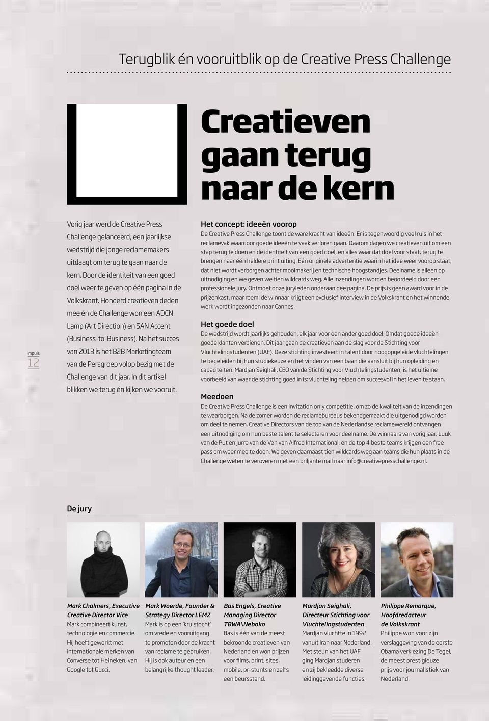 Honderd creatieven deden mee én de Challenge won een ADCN Lamp (Art Direction) en SAN Accent (Business-to-Business).