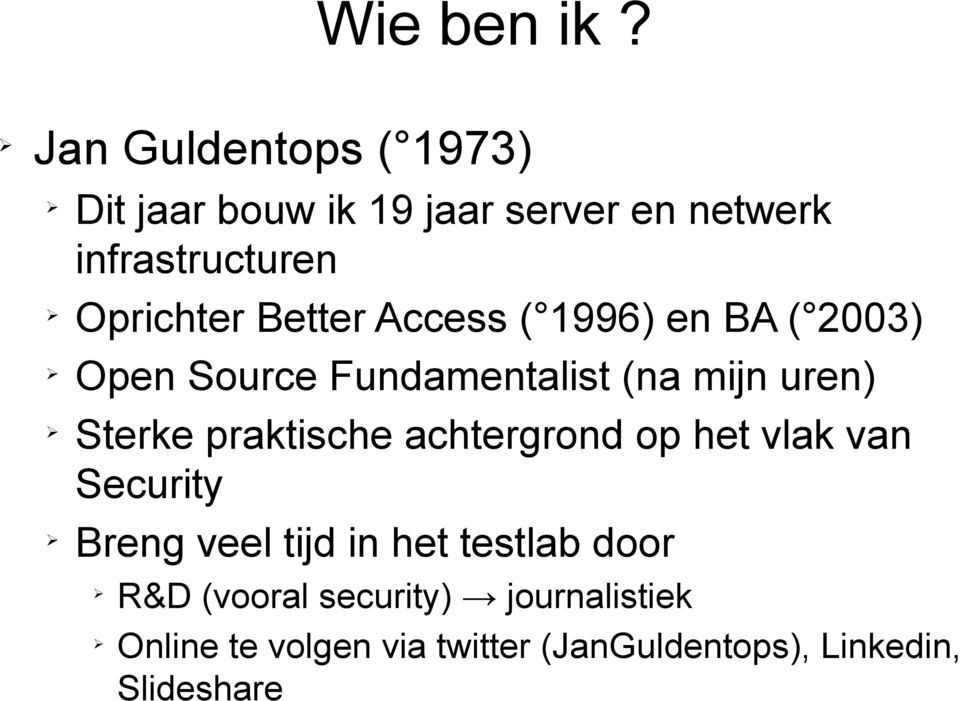 Better Access ( 1996) en BA ( 2003) Open Source Fundamentalist (na mijn uren) Sterke