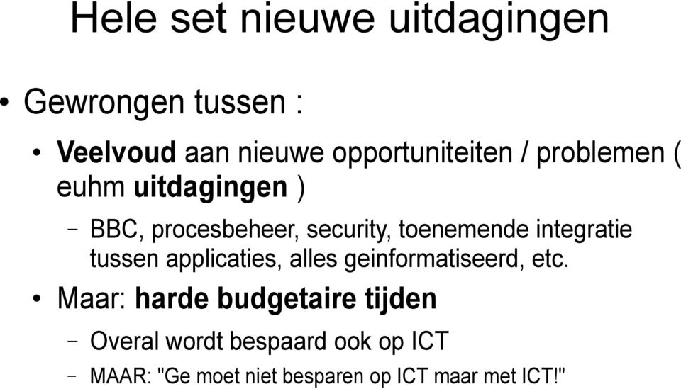 integratie tussen applicaties, alles geinformatiseerd, etc.