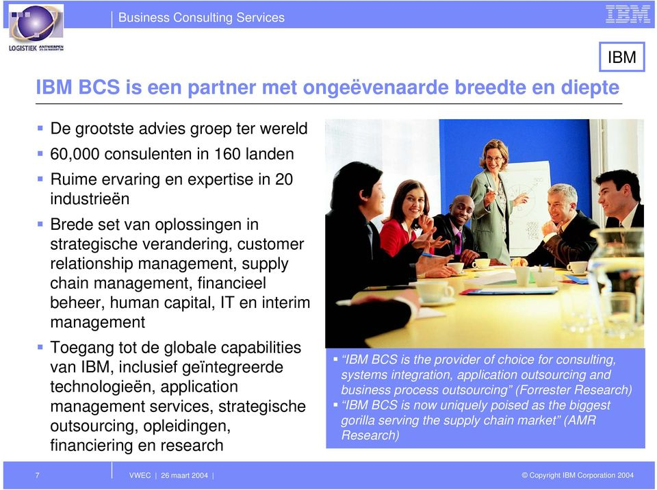 van IBM, inclusief geïntegreerde technologieën, application management services, strategische outsourcing, opleidingen, financiering en research IBM BCS is the provider of choice for consulting,