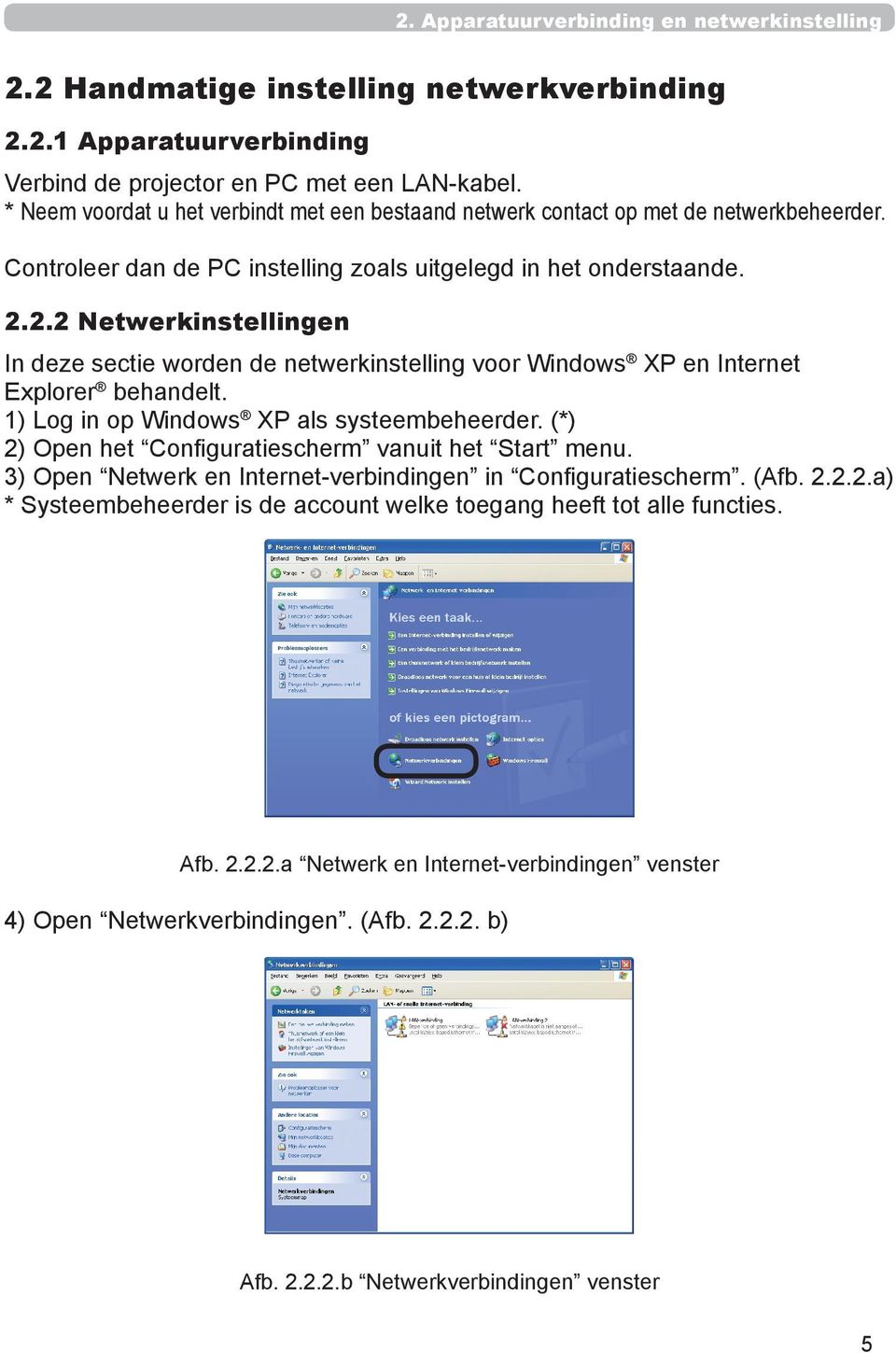 2.2 Netwerkinstellingen In deze sectie worden de netwerkinstelling voor Windows XP en Internet Explorer behandelt. 1) Log in op Windows XP als systeembeheerder.
